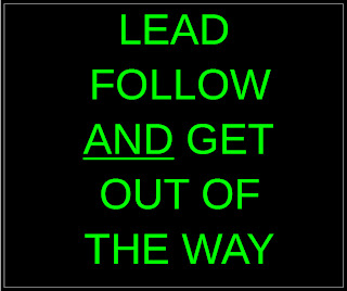 Lead follow and get out of the way.