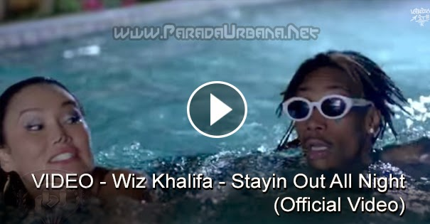 VIDEO - Wiz Khalifa - Stayin Out All Night [Official Video]