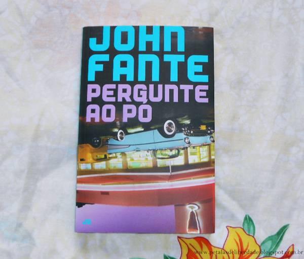 Resenha, livro, Pergunte ao pó, John Fante, Jose Olympio, capa