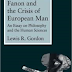 Fanon and the Crisis of European Man: An Essay on Philosophy and the Human Sciences by Lewis R. Gordon