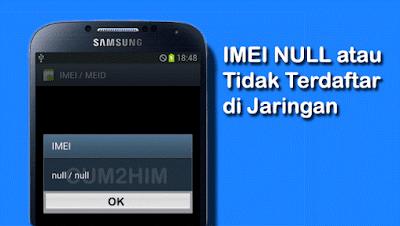 Cara Mengatasi IMEI NULL atau Tidak Terdaftar di Jaringan Android