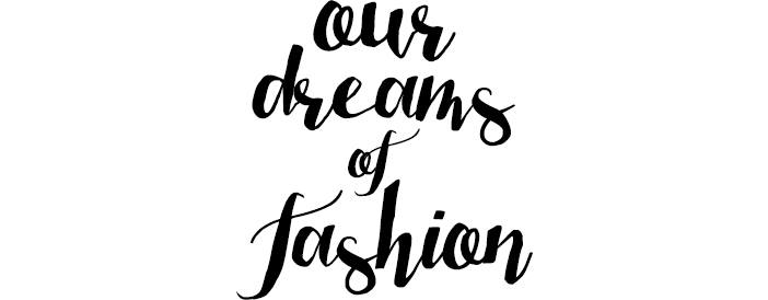 Our Dreams of Fashion