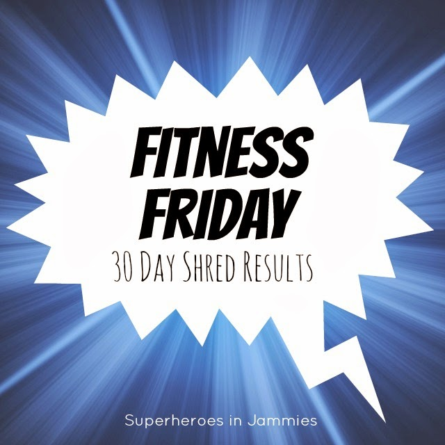 Fitness Friday: 30 Day Shred Results