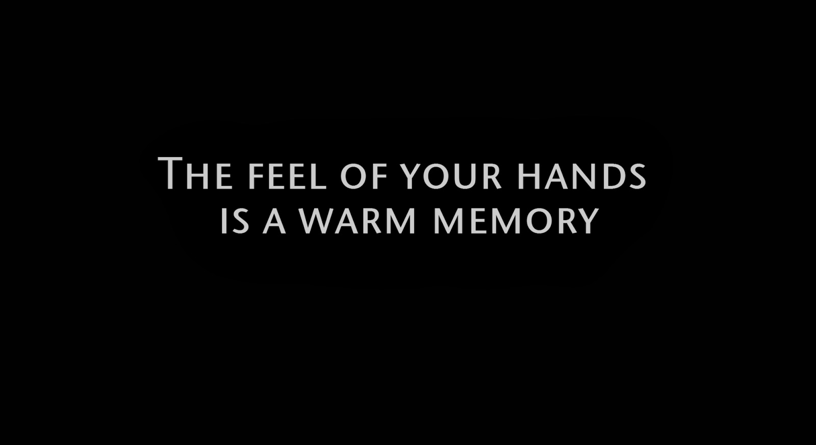 The feel of your hands is a warm memory