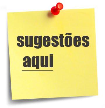 Registre AQUI abaixo sua SUGESTÃO!!!