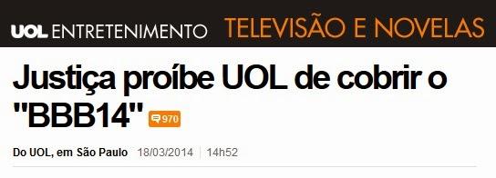 http://televisao.uol.com.br/noticias/redacao/2014/03/18/justica-proibe-uol-de-cobrir-o-bbb14.htm