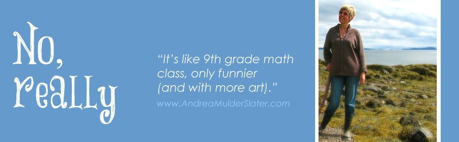 No, really. It's Like 9th Grade Math Class, Only Funnier (and with more art). Andrea Mulder Slater