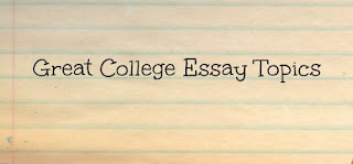 Great College Essay Topics