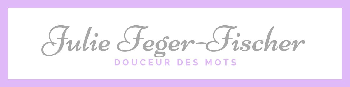 Blog d'auteure ⇝ Julie Feger-Fischer