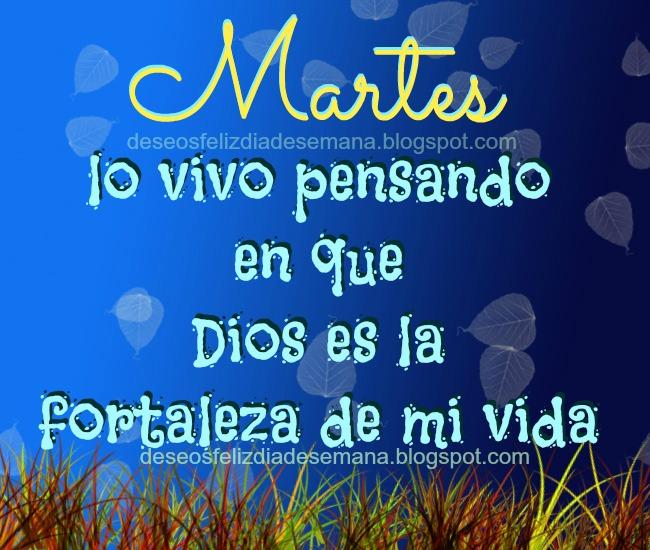 Vivo el martes pensando que Dios es mi fortaleza. feliz martes, fuerza de Dios. postales cristianas buenos deseos del día martes para compartir con amigos. tarjetitas, tarjetas cristianas.