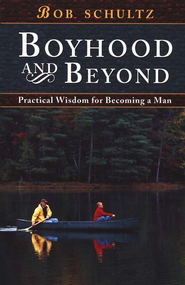 Boyhood and Beyond: Practical Wisdom for Becoming a Man - Young boy/teen Bible study