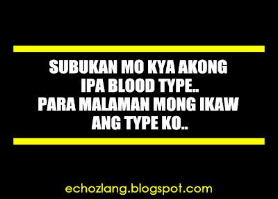Subukan mo kaya akong ipa-bloodtype para malaman mong ikaw ang type ko.