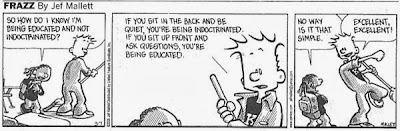 A comic strip about being educated or indoctrinated. It says that if you sit back and do not ask questions you are indoctrinated but if you sit up front and ask questions you are educated.
