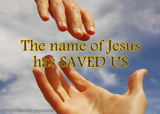 The name of Jesus has SAVED US
