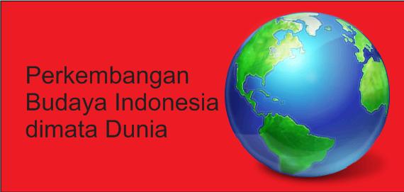 Perkembangan Budaya Indonesia dimata Dunia
