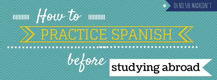How to practice Spanish before studying abroad