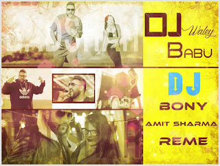 Dj-Waley-Babu-Dj-waley-Mix-Dj's-Bony-Amit-Sharma-Reme-download