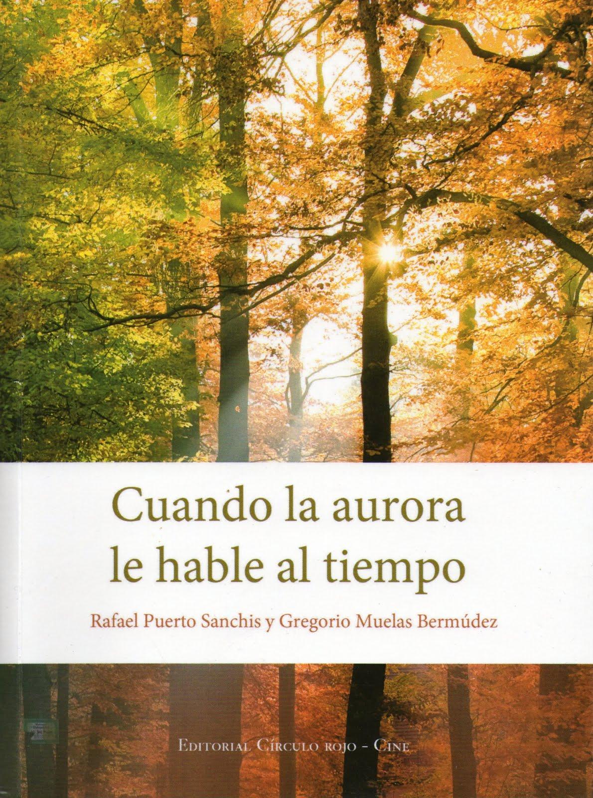 CUANDO LA AURORA LE HABLE AL TIEMPO. Rafael Puerto Sanchis y Gregorio Muelas Bermúdez