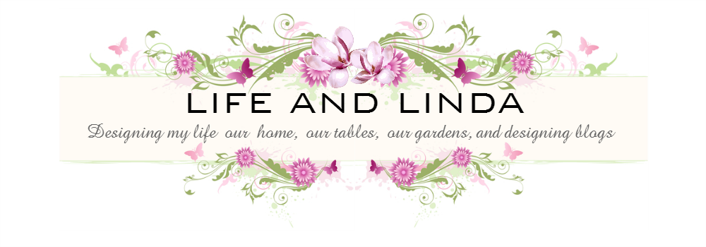 Life and Linda -Blog Design, Decorating, Tablescapes, Gardening