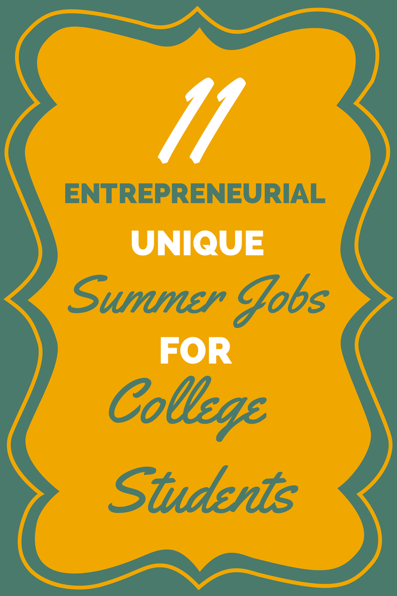 unique entrepreneurial summer jobs for college students plan 11 unique entrepreneurial summer jobs for college students