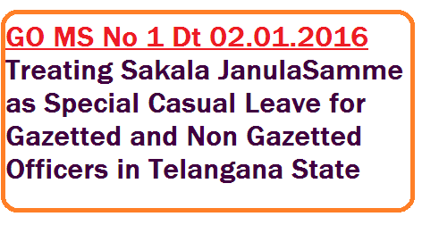 ts-go-ms-no-1-considering-sakala-janula-samme-by-ngos-as-special-casual-leave-in-telangana Public Services – Sakala Janula Samme by the Gazetted and Non-Gazetted Officers of Telangana Region – Treatment of period of Strike as Special Casual Leave | Sakala Janula Samme by Gazetted Officers and Non Gazetted Officers in the period of Telangana agitation treating as Special Casual Leave Vide GO MS No 1 Dt 02.01.2016