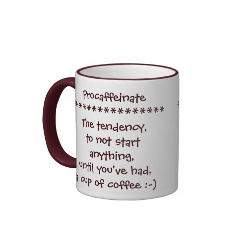 Procaffeinate = The tendency, to not start anything, until you've had, your cup of coffee :-) | Funny Coffee Mug