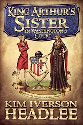 King Arthur's Sister in Washington's Court by Kim Iverson Headlee