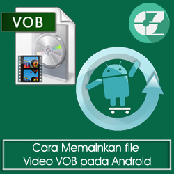 Cara Memainkan file Video VOB  Pada Android