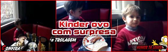 Como trollar seu filho com um Kinder Ovo...