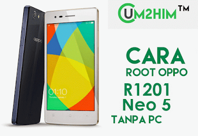 Cara Root Oppo Neo 5 R1201 Tanpa PC