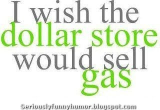 I wish the dollar store would sell gas funny photo