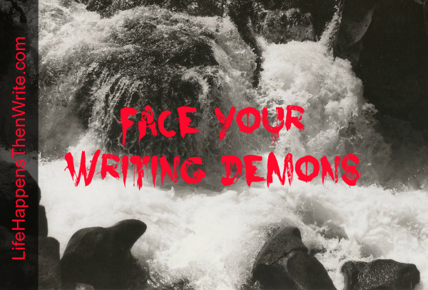 Face Your Writing Demons {Life Happens Then Write}