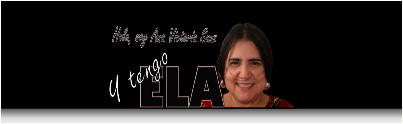 Hola, Soy Ana Victoria Sanz... Y tengo ELA (Esclerosis Lateral Amiotrófica)