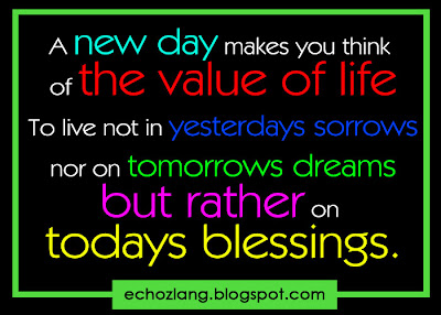 A new day makes you think of the value of life.