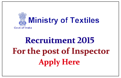 Ministry of Textiles Recruiting for the post of Inspector 2015