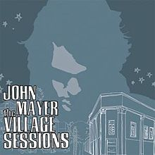 John Mayer Extended Plays - The Village Sessions