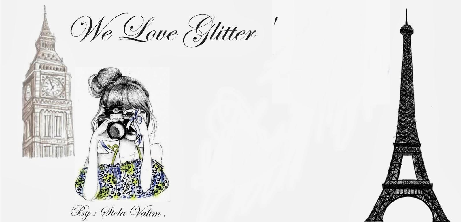 We Love Glitter '