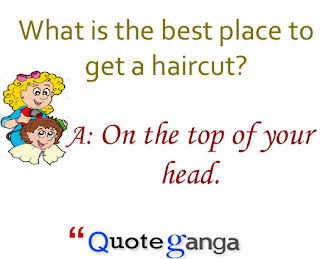 What is the best place to get a haircut? On the top of your head.