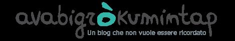 Avabigròkumintap - un blog che non vuole essere ricordato