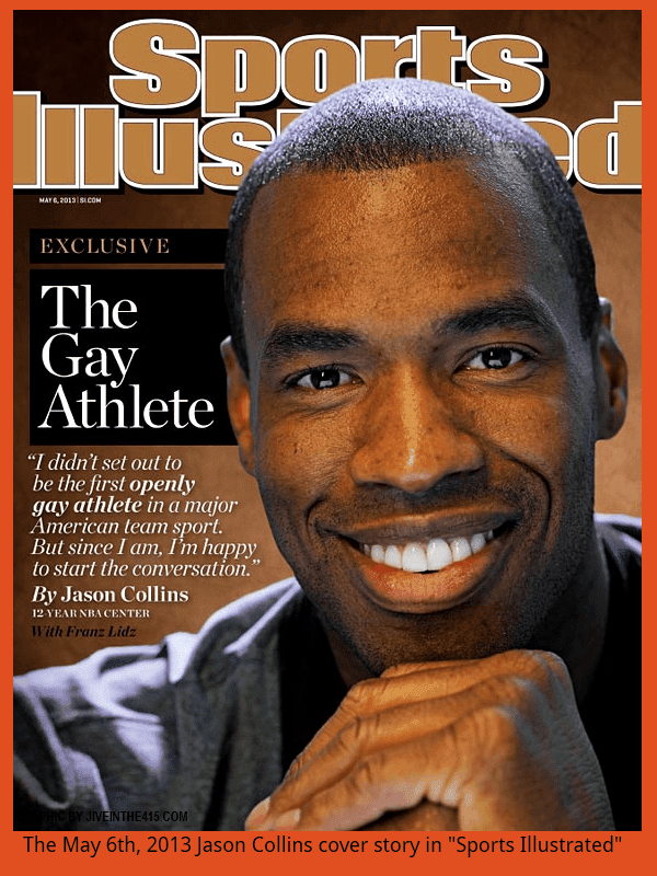 "The May 6th, 2013 cover of ""Sports Illustrated"" featuring gay NBA player Jason Collins on the cover."