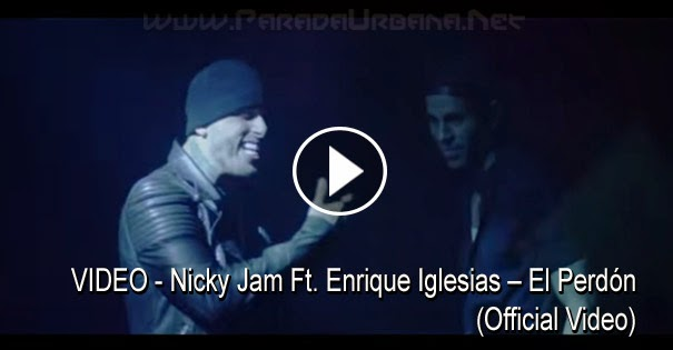 VIDEO - Nicky Jam Ft. Enrique Iglesias – El Perdón (Official Video)