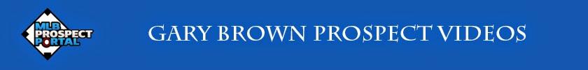 http://www.mlbprospectportal.com/2012/01/gary-brown-prospect-videos.html