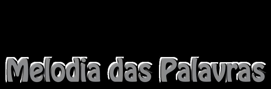 """"""" Melodia das Palavras"""""""