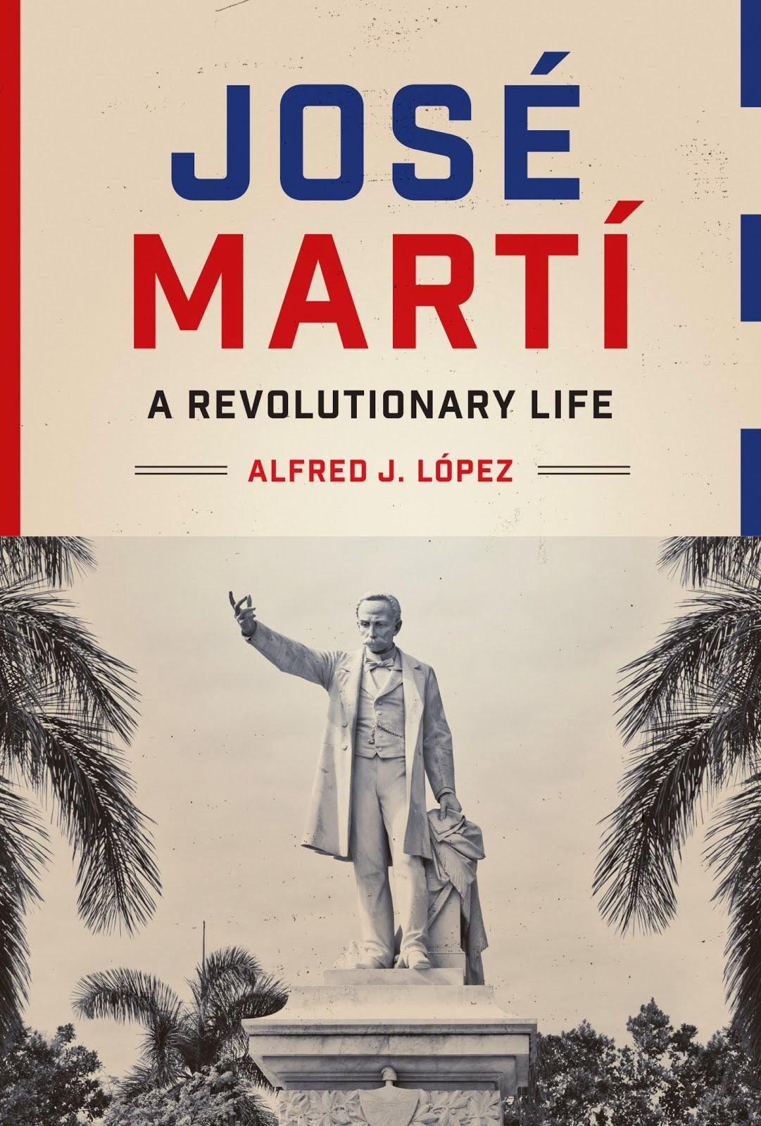José Martí. A Revolutionary Life