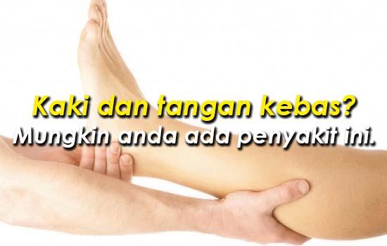 Kaki dan tangan kebas? Mungkin anda ada penyakit ini.
