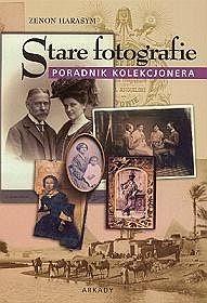 Stare fotografie - poradnik kolekcjonera - Zenon Harasym