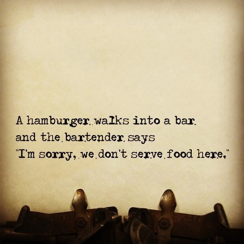 A hamburger walks into a bar and the bartender says sorry we don't serve food here