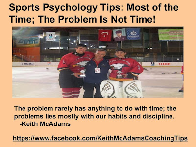 The problem rarely has anything to do with time; the problems lies mostly with our habits and discipline.         -Keith McAdams