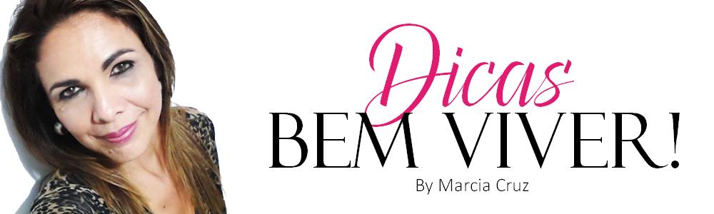 Dicas Bem Viver!... by Marcia Cruz