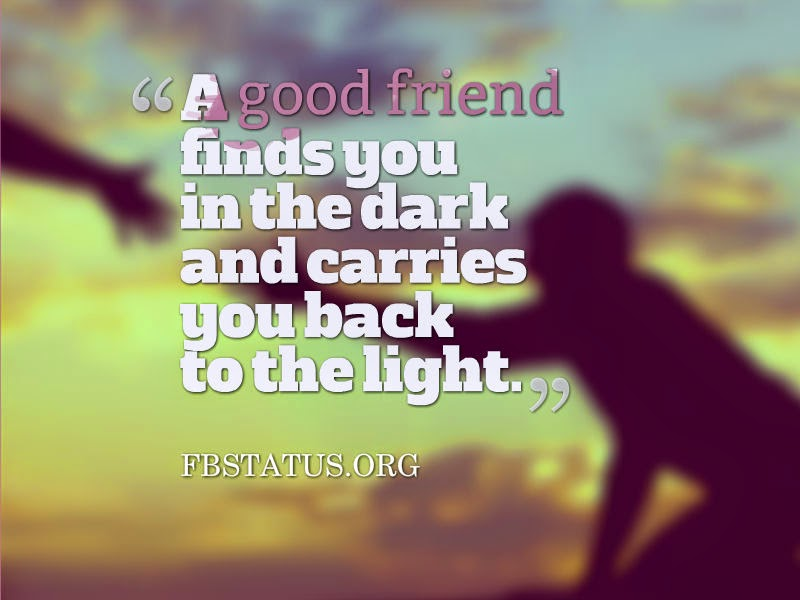 A good friend finds you in the dark--Friendship Quotes